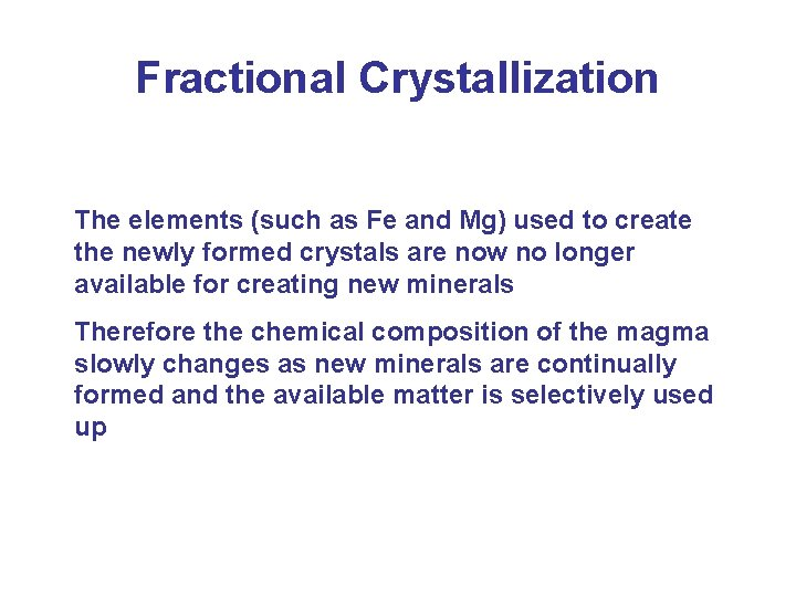 Fractional Crystallization The elements (such as Fe and Mg) used to create the newly
