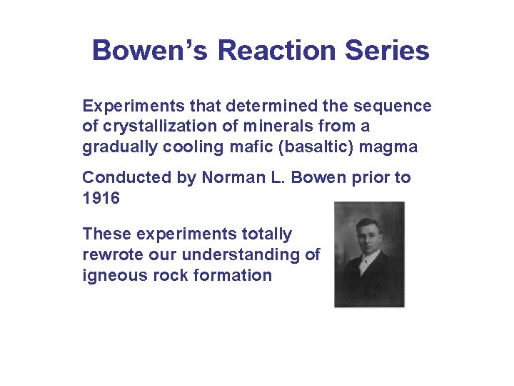 Bowen's Reaction Series Experiments that determined the sequence of crystallization of minerals from a