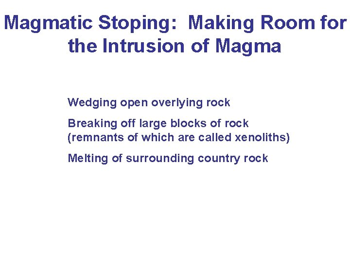 Magmatic Stoping: Making Room for the Intrusion of Magma Wedging open overlying rock Breaking