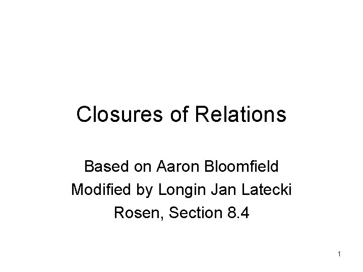 Closures of Relations Based on Aaron Bloomfield Modified by Longin Jan Latecki Rosen, Section