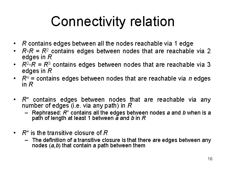 Connectivity relation • R contains edges between all the nodes reachable via 1 edge