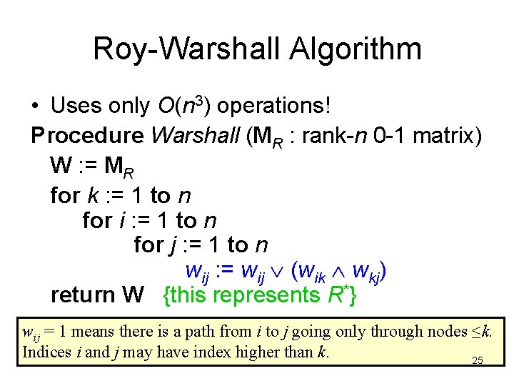 Roy-Warshall Algorithm • Uses only O(n 3) operations! Procedure Warshall (MR : rank-n 0