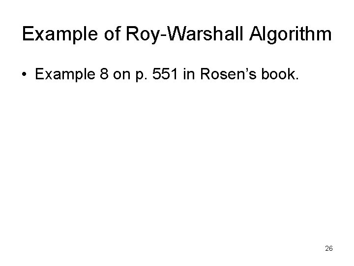 Example of Roy-Warshall Algorithm • Example 8 on p. 551 in Rosen's book. 26