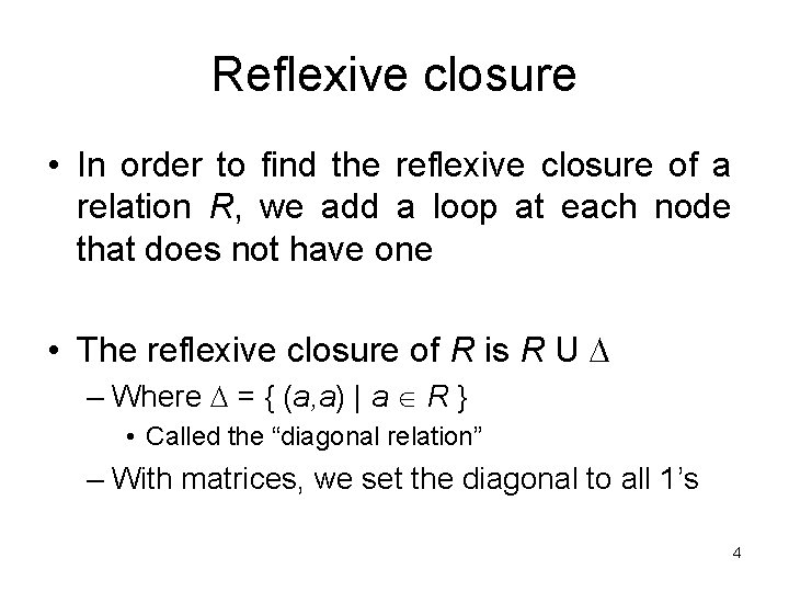 Reflexive closure • In order to find the reflexive closure of a relation R,