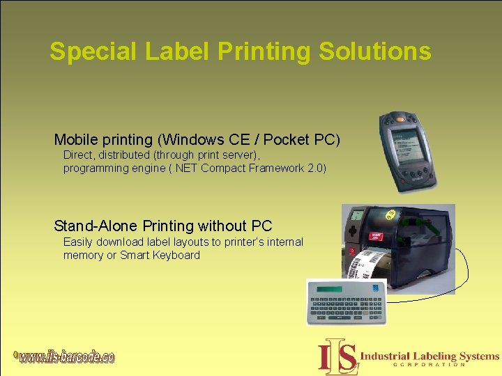 Special Label Printing Solutions Mobile printing (Windows CE / Pocket PC) Direct, distributed (through