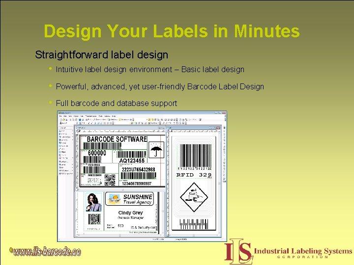 Design Your Labels in Minutes Straightforward label design • Intuitive label design environment –