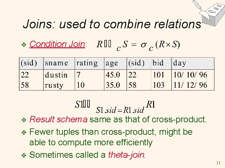 Joins: used to combine relations v Condition Join: Result schema same as that of