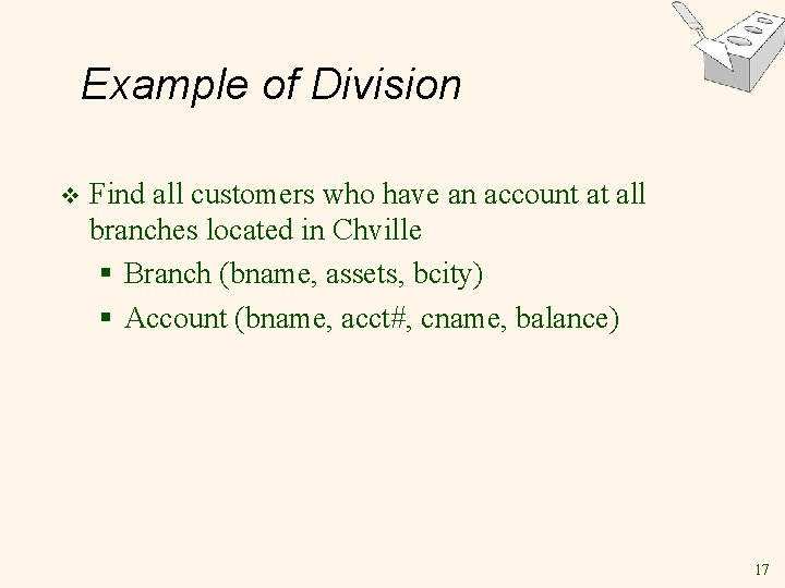 Example of Division v Find all customers who have an account at all branches