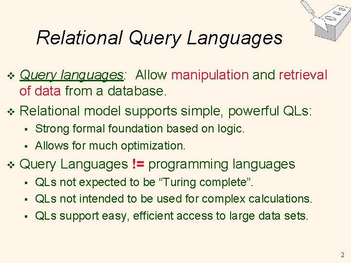 Relational Query Languages Query languages: Allow manipulation and retrieval of data from a database.