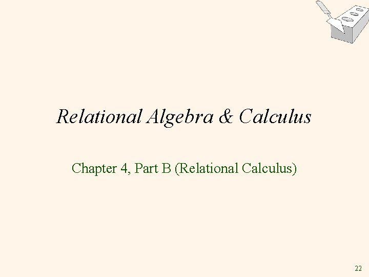 Relational Algebra & Calculus Chapter 4, Part B (Relational Calculus) 22