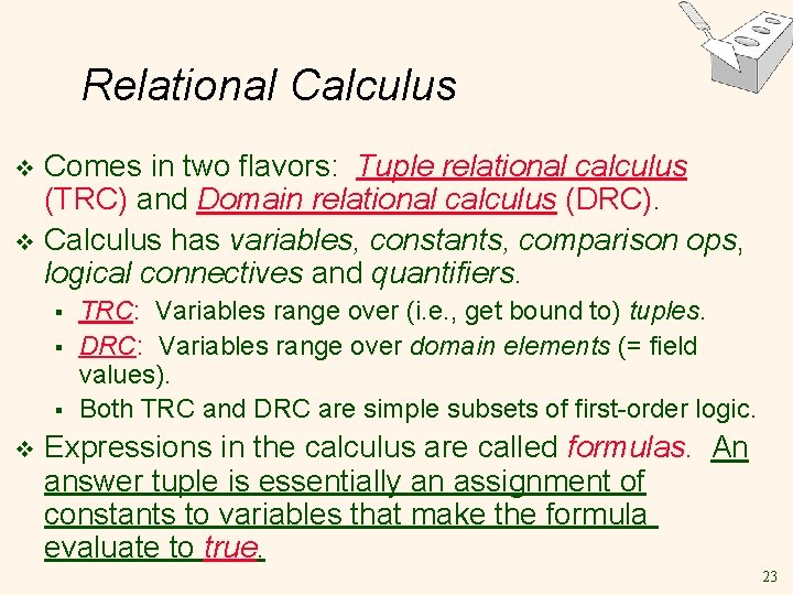 Relational Calculus Comes in two flavors: Tuple relational calculus (TRC) and Domain relational calculus