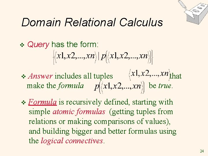 Domain Relational Calculus v Query has the form: v Answer includes all tuples make