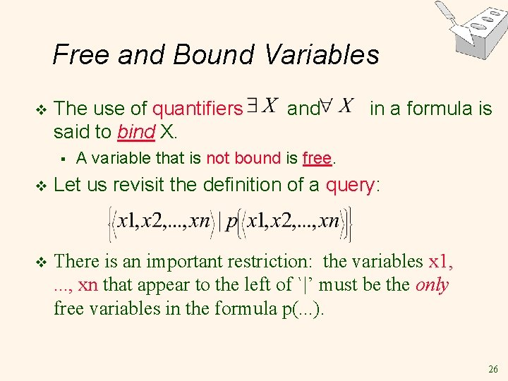 Free and Bound Variables v The use of quantifiers said to bind X. §