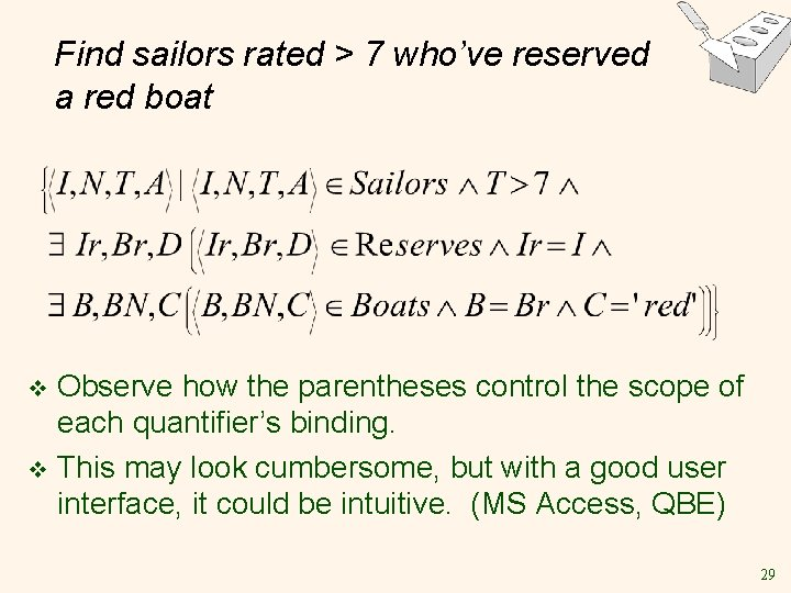 Find sailors rated > 7 who've reserved a red boat Observe how the parentheses