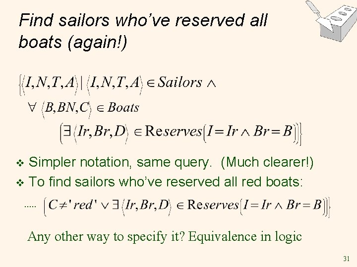 Find sailors who've reserved all boats (again!) Simpler notation, same query. (Much clearer!) v