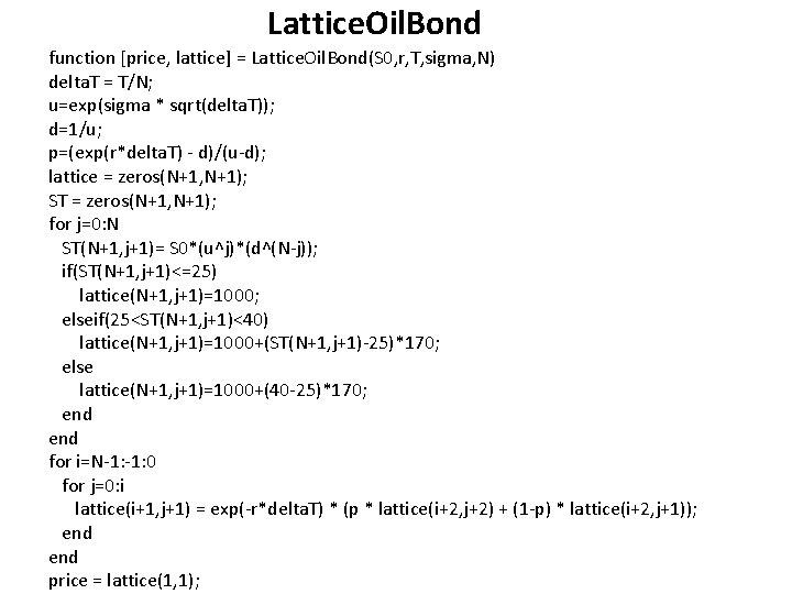 Lattice. Oil. Bond function [price, lattice] = Lattice. Oil. Bond(S 0, r, T, sigma,