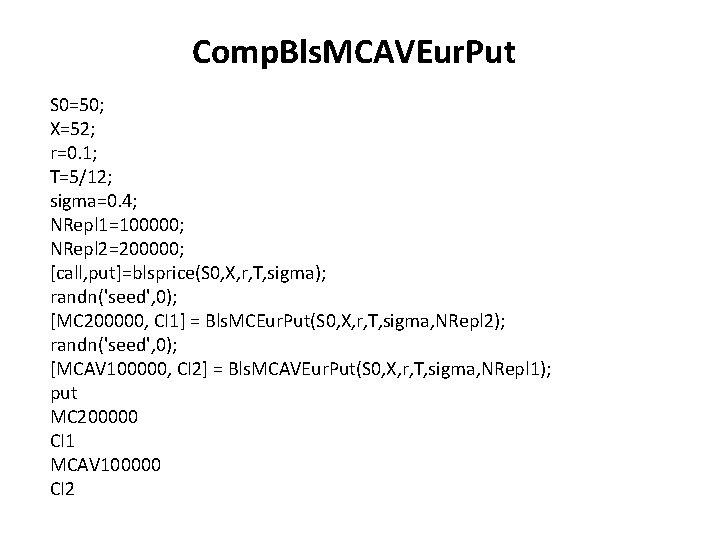 Comp. Bls. MCAVEur. Put S 0=50; X=52; r=0. 1; T=5/12; sigma=0. 4; NRepl 1=100000;