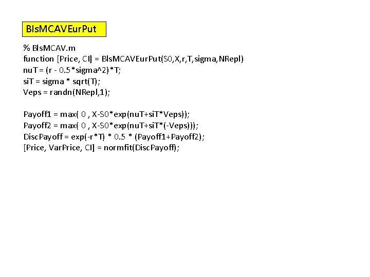 Bls. MCAVEur. Put % Bls. MCAV. m function [Price, CI] = Bls. MCAVEur. Put(S