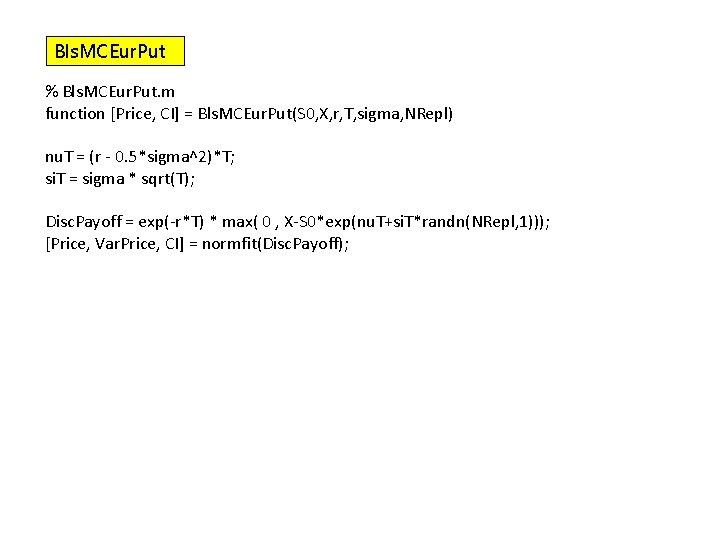 Bls. MCEur. Put % Bls. MCEur. Put. m function [Price, CI] = Bls. MCEur.