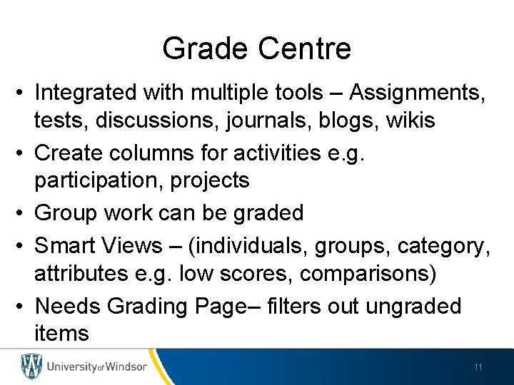 Grade Centre • Integrated with multiple tools – Assignments, tests, discussions, journals, blogs, wikis