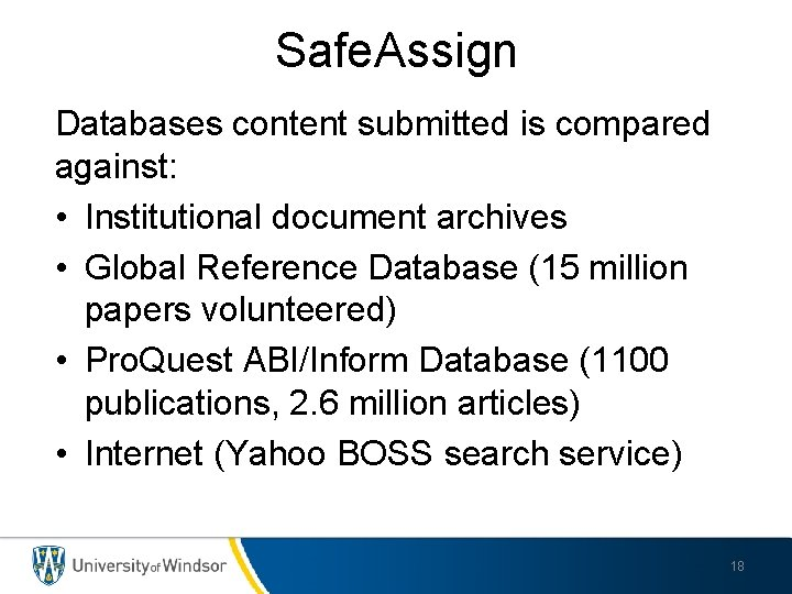 Safe. Assign Databases content submitted is compared against: • Institutional document archives • Global