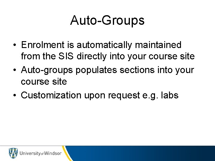 Auto-Groups • Enrolment is automatically maintained from the SIS directly into your course site