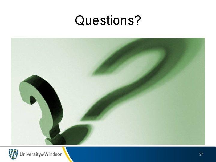 Questions? 27