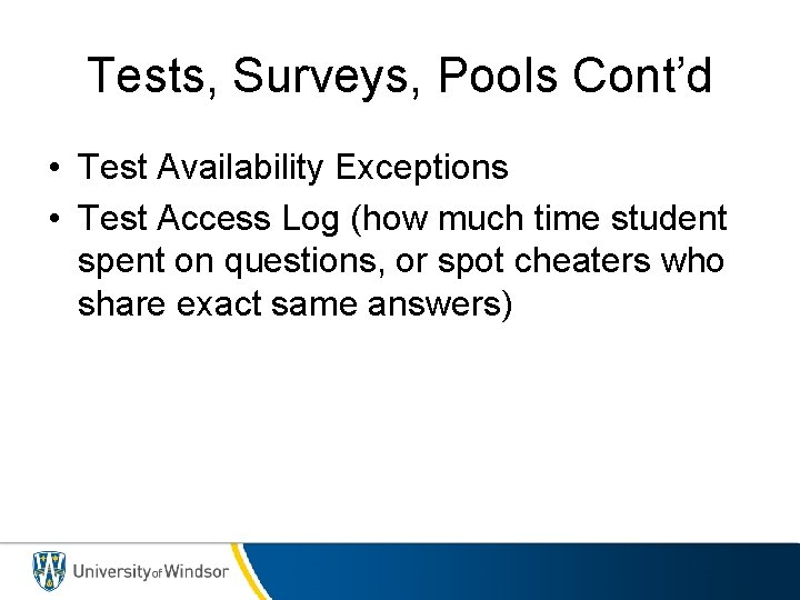 Tests, Surveys, Pools Cont'd • Test Availability Exceptions • Test Access Log (how much