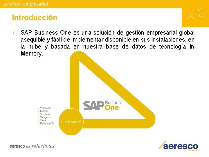 Introducción / SAP Business One es una solución de gestión empresarial global asequible y