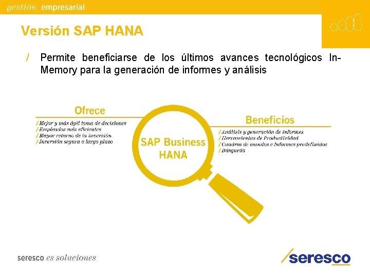Versión SAP HANA / Permite beneficiarse de los últimos avances tecnológicos In. Memory para