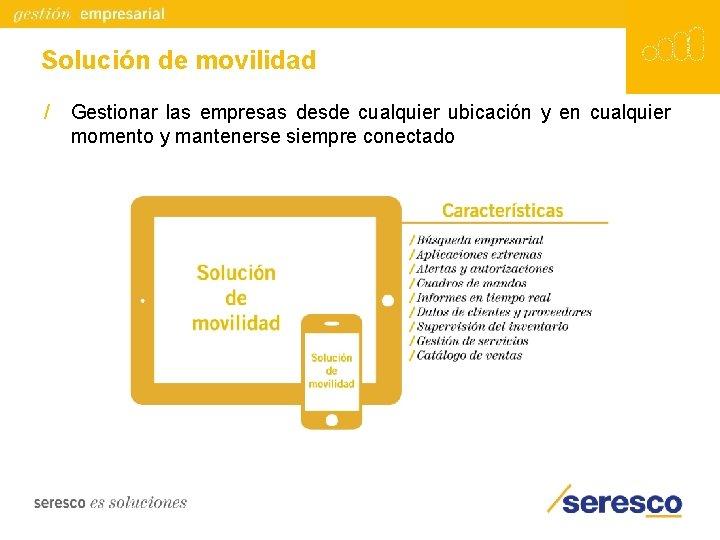 Solución de movilidad / Gestionar las empresas desde cualquier ubicación y en cualquier momento