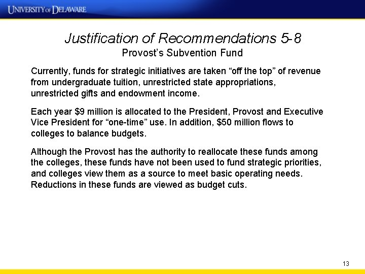 Justification of Recommendations 5 -8 Provost's Subvention Fund Currently, funds for strategic initiatives are
