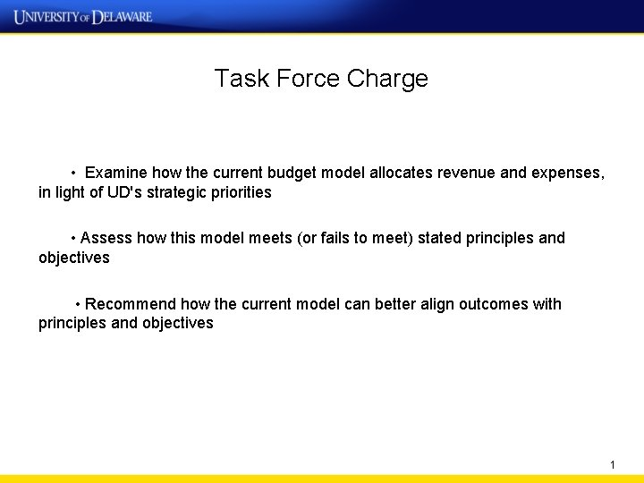 Task Force Charge • Examine how the current budget model allocates revenue and expenses,