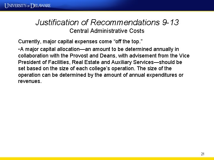 """Justification of Recommendations 9 -13 Central Administrative Costs Currently, major capital expenses come """"off"""