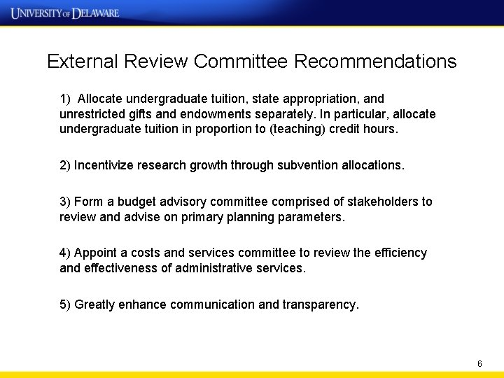 External Review Committee Recommendations 1) Allocate undergraduate tuition, state appropriation, and unrestricted gifts and