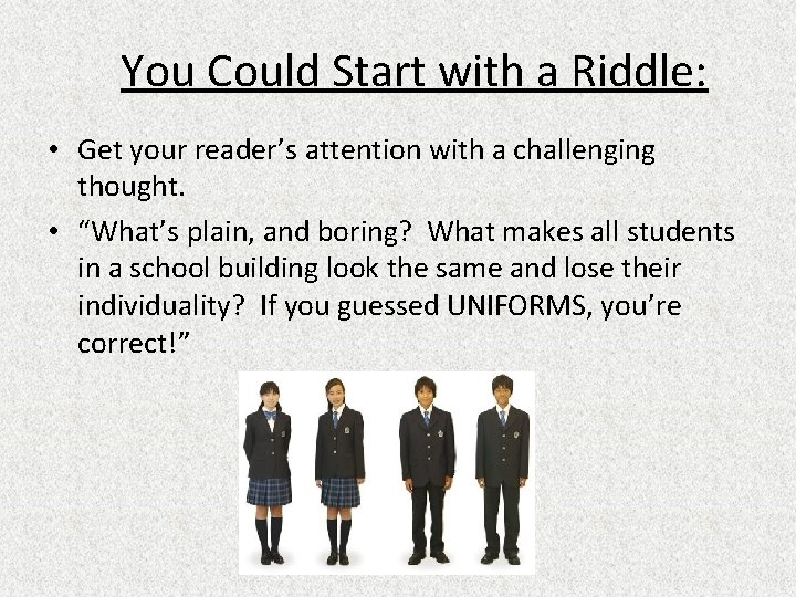 You Could Start with a Riddle: • Get your reader's attention with a challenging