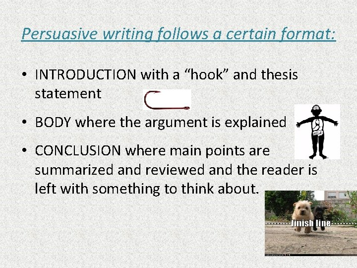"""Persuasive writing follows a certain format: • INTRODUCTION with a """"hook"""" and thesis statement"""