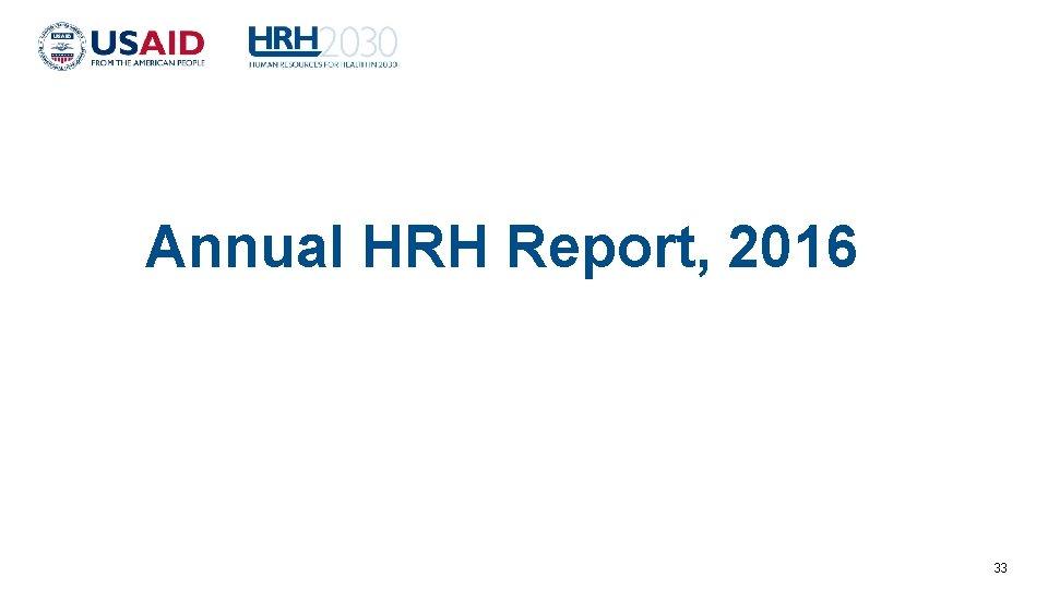 Annual HRH Report, 2016 33