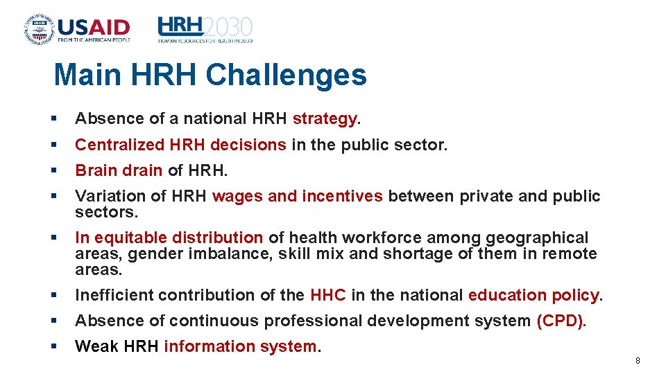 Main HRH Challenges Absence of a national HRH strategy. Centralized HRH decisions in the
