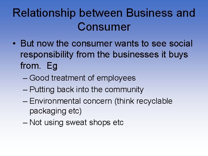 Relationship between Business and Consumer • But now the consumer wants to see social