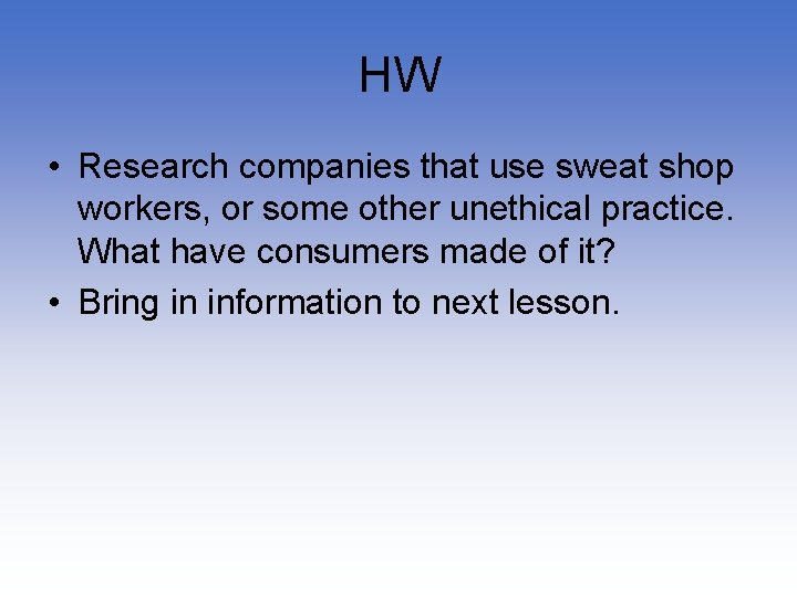 HW • Research companies that use sweat shop workers, or some other unethical practice.