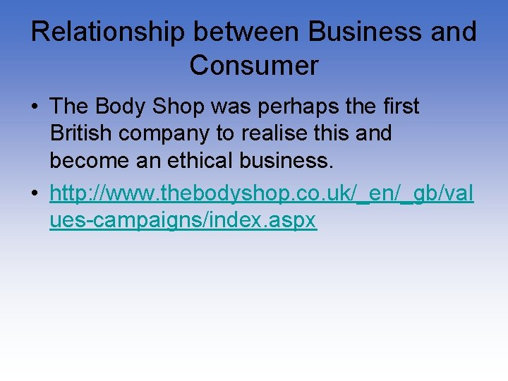 Relationship between Business and Consumer • The Body Shop was perhaps the first British