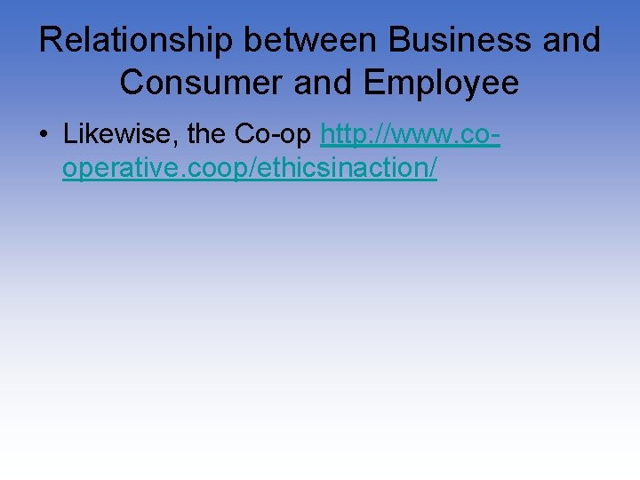 Relationship between Business and Consumer and Employee • Likewise, the Co-op http: //www. cooperative.