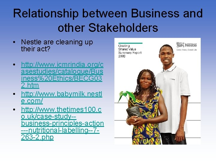 Relationship between Business and other Stakeholders • Nestle are cleaning up their act? •