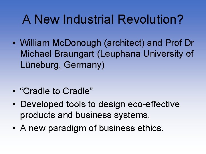 A New Industrial Revolution? • William Mc. Donough (architect) and Prof Dr Michael Braungart