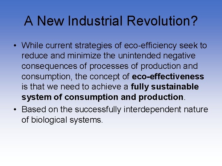 A New Industrial Revolution? • While current strategies of eco-efficiency seek to reduce and