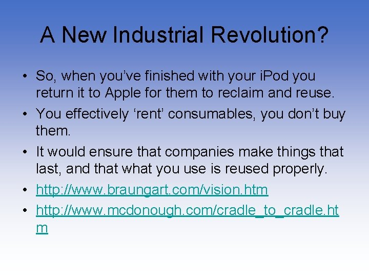 A New Industrial Revolution? • So, when you've finished with your i. Pod you