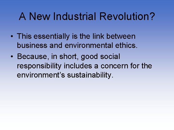 A New Industrial Revolution? • This essentially is the link between business and environmental