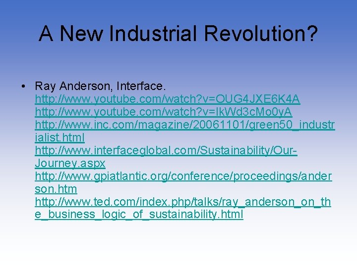 A New Industrial Revolution? • Ray Anderson, Interface. http: //www. youtube. com/watch? v=OUG 4