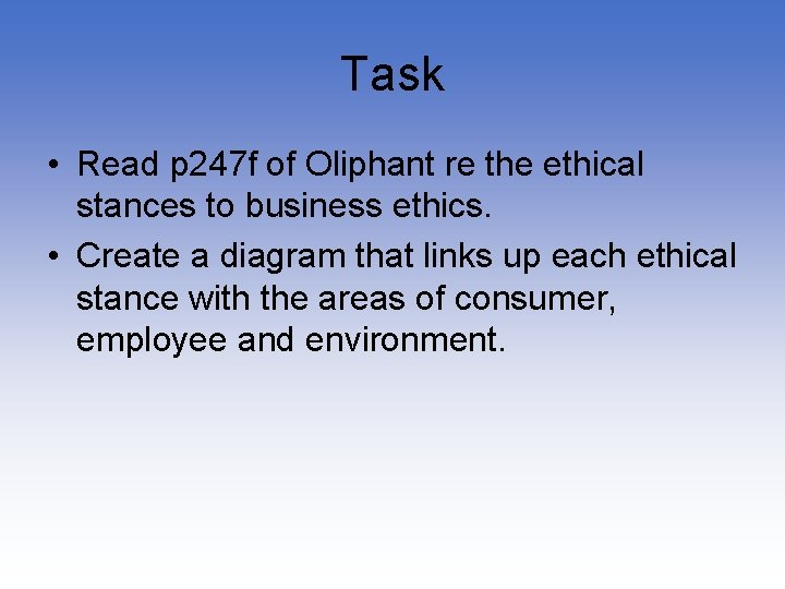Task • Read p 247 f of Oliphant re the ethical stances to business